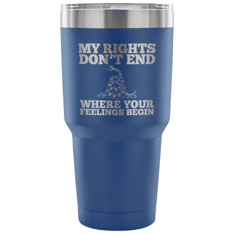 Image of My Rights Don't End Where Your Feelings Begin Tumbler Tumblers teelaunch Blue