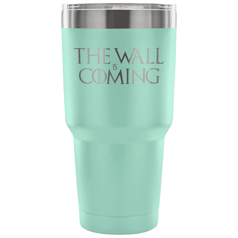 The Wall is Coming Tumbler Tumblers teelaunch Teal