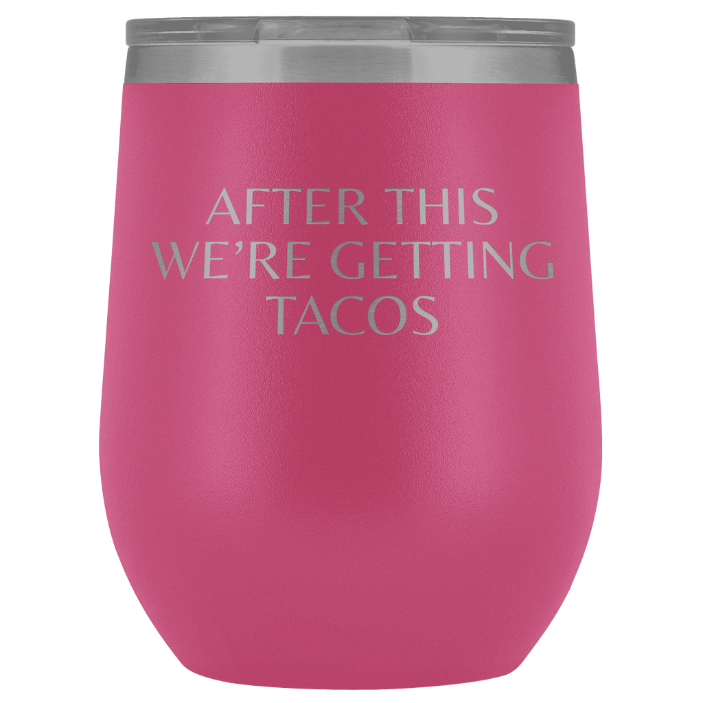 After This We're Getting Tacos Wine Tumbler