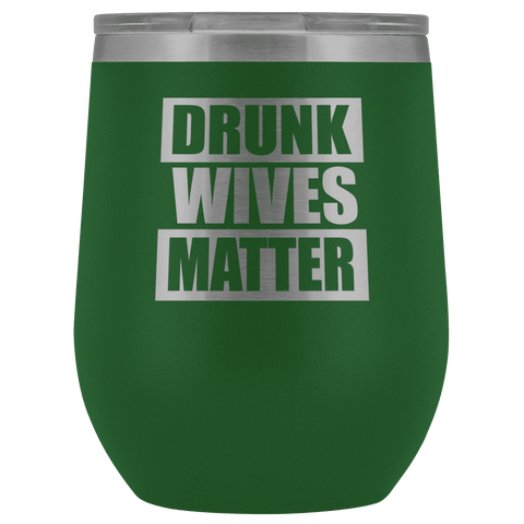 Drunk Wives Matter Wine Tumbler