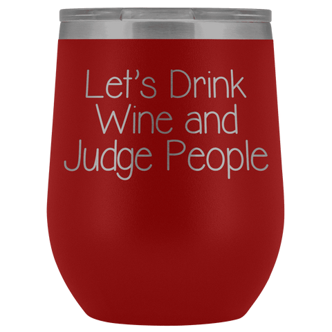 Image of Let's Drink Wine and Judge People Wine Tumbler
