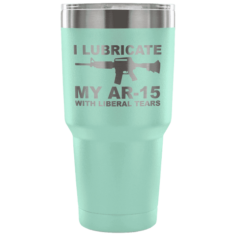 Image of I Lubricate my AR-15 with Liberal Tears Tumbler Tumblers teelaunch Teal