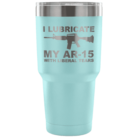 I Lubricate my AR-15 with Liberal Tears Tumbler Tumblers teelaunch Light Blue