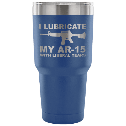 I Lubricate my AR-15 with Liberal Tears Tumbler Tumblers teelaunch Blue
