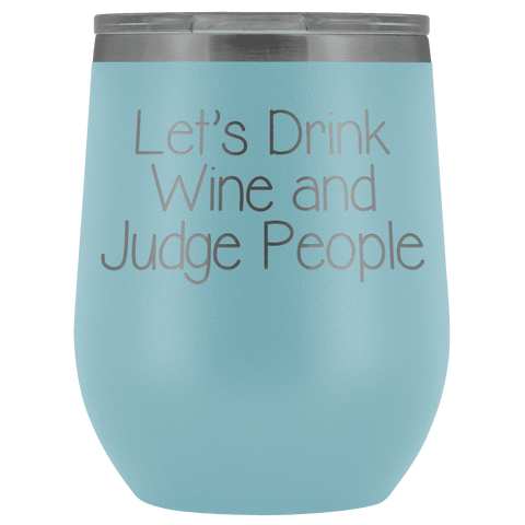 Let's Drink Wine and Judge People Wine Tumbler