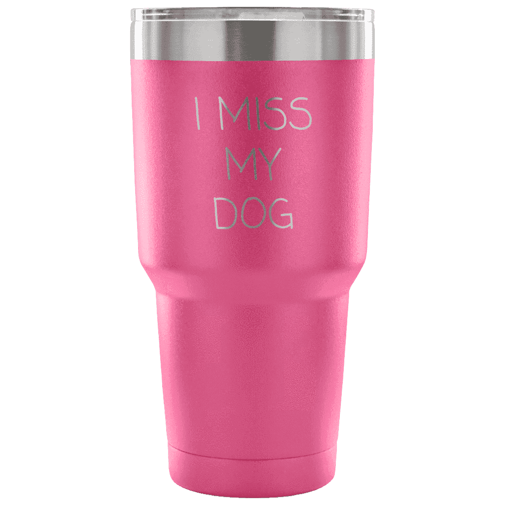 I Miss My Dog Tumbler Tumblers teelaunch Pink