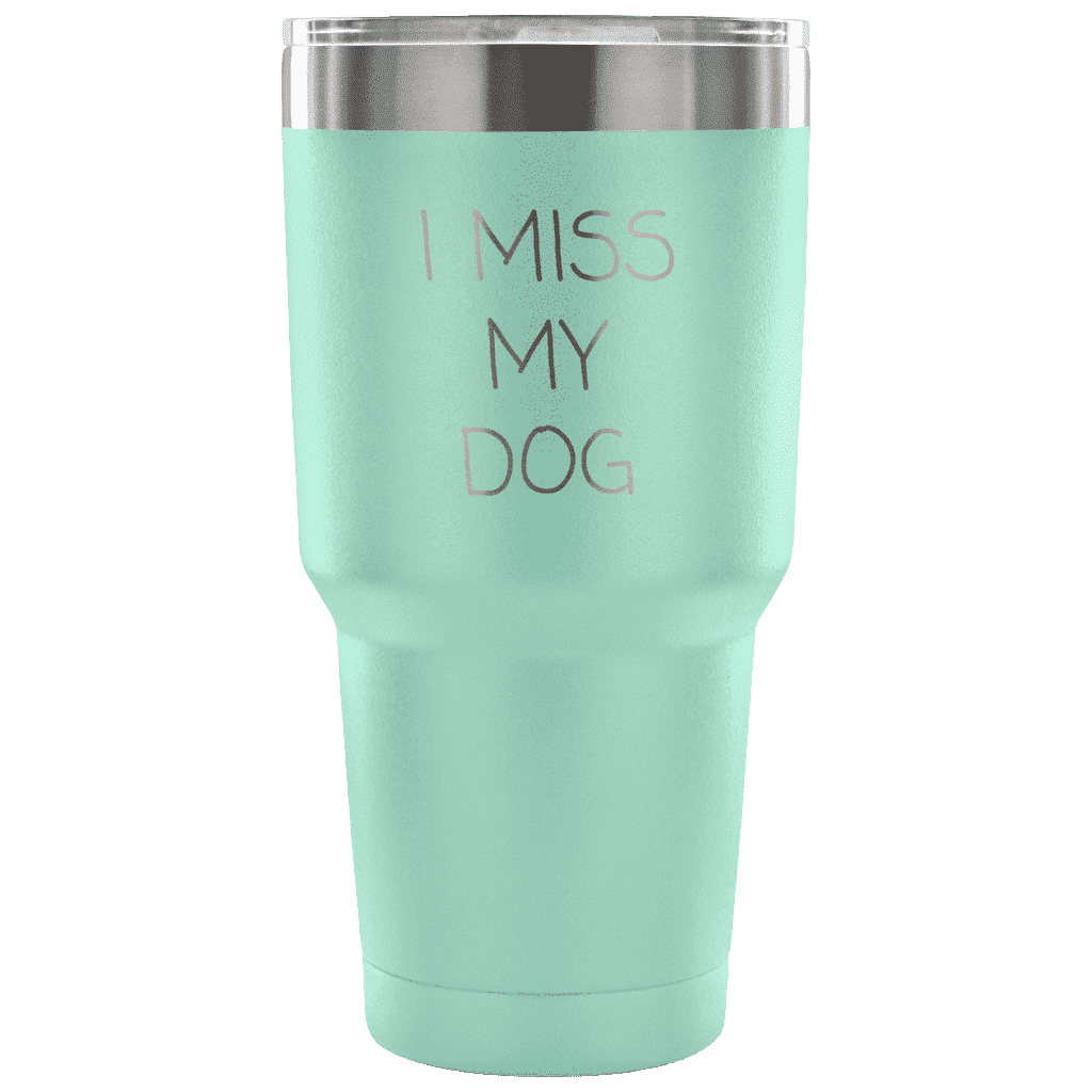 I Miss My Dog Tumbler Tumblers teelaunch Teal