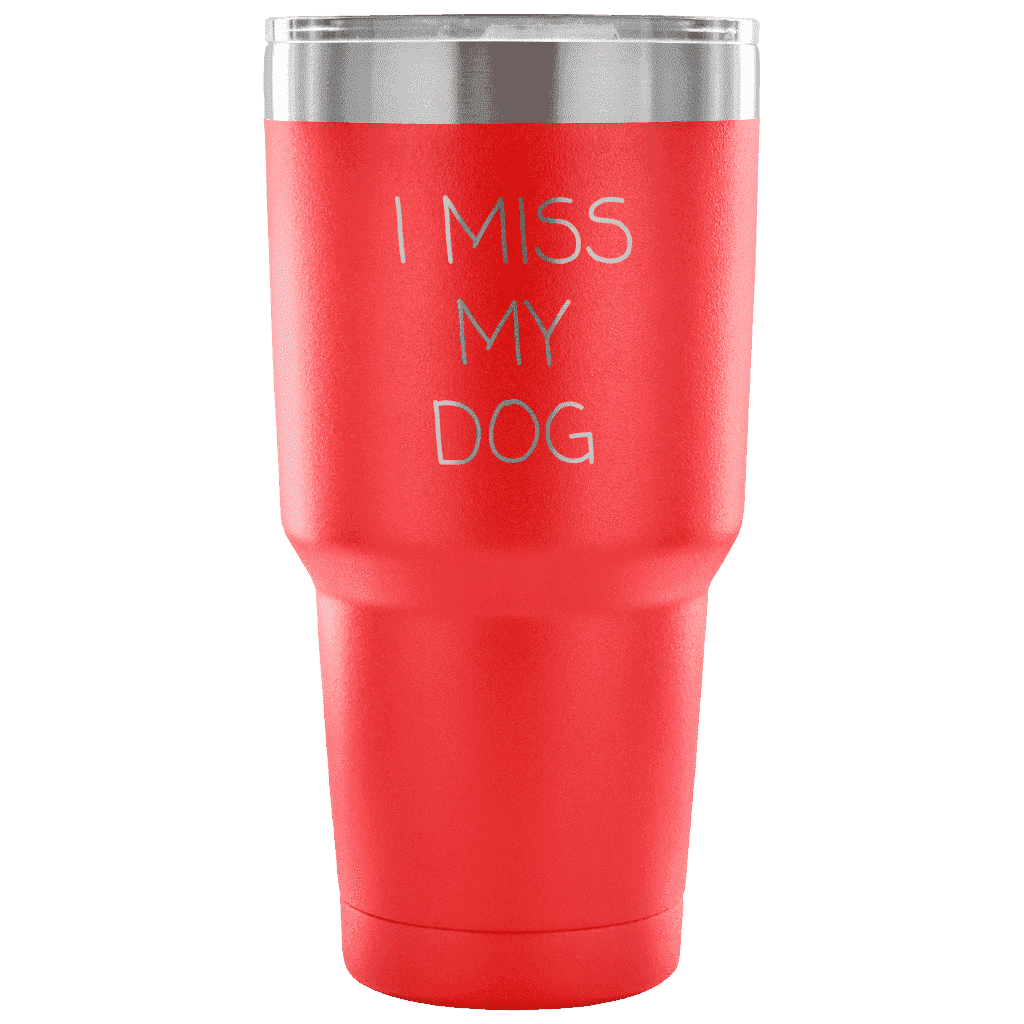 I Miss My Dog Tumbler Tumblers teelaunch red