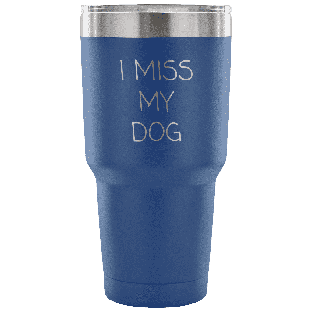 I Miss My Dog Tumbler Tumblers teelaunch Blue