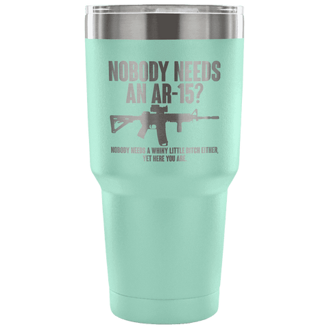 Image of Nobody Needs an AR-15? Tumbler Tumblers teelaunch Teal
