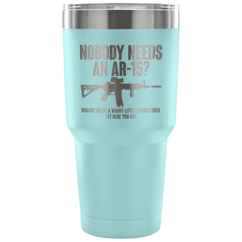 Image of Nobody Needs an AR-15? Tumbler Tumblers teelaunch Light Blue