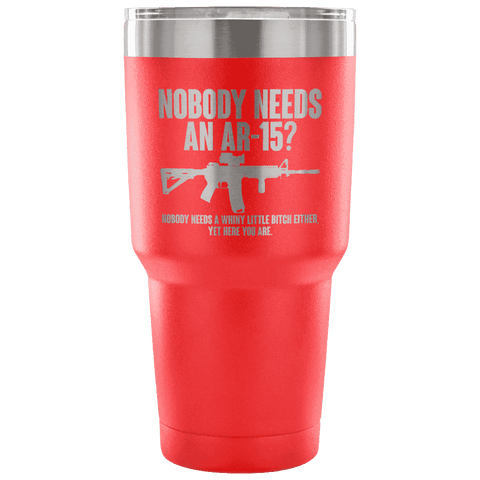 Image of Nobody Needs an AR-15? Tumbler Tumblers teelaunch red