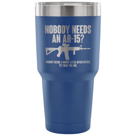 Image of Nobody Needs an AR-15? Tumbler Tumblers teelaunch Blue