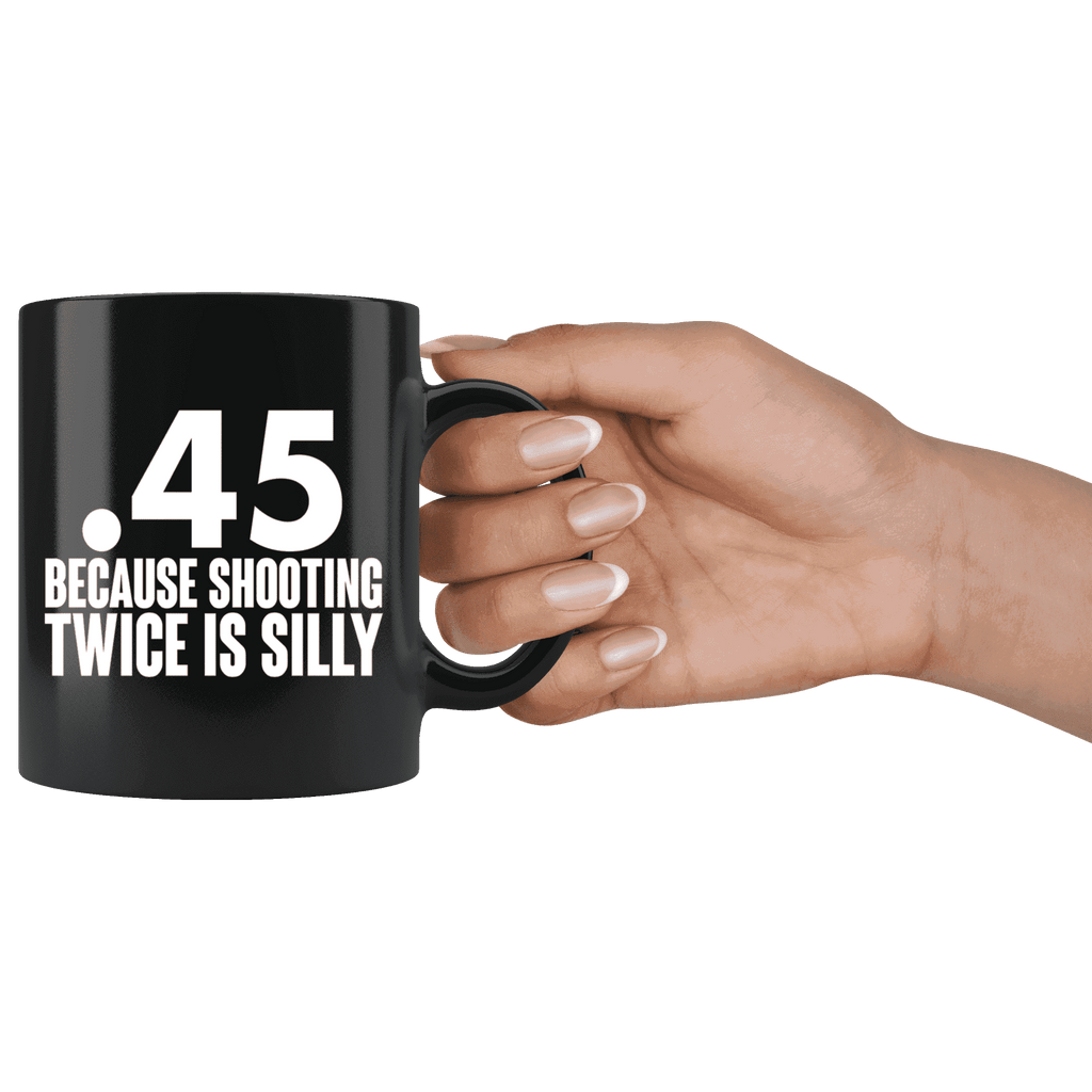 .45 Because Shooting Twice is Silly Mug - Greater Half