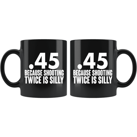Image of .45 Because Shooting Twice is Silly Mug