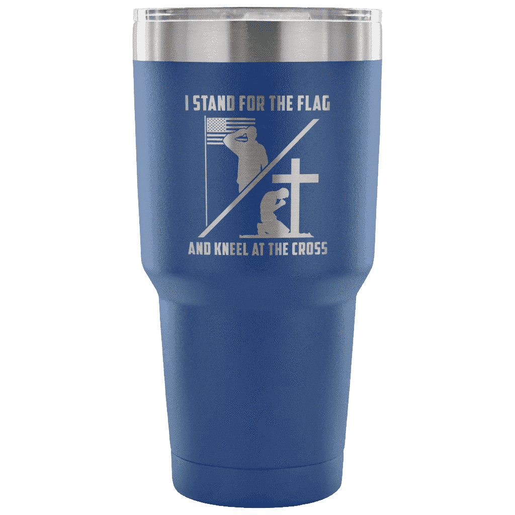 I Stand for the Flag and Kneel at the Cross Tumbler Tumblers teelaunch Blue
