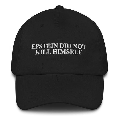 Epstein Did Not Kil Himself Dad hat