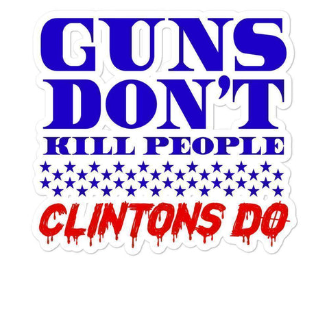 Guns Don't Kill People Clintons Do Sticker