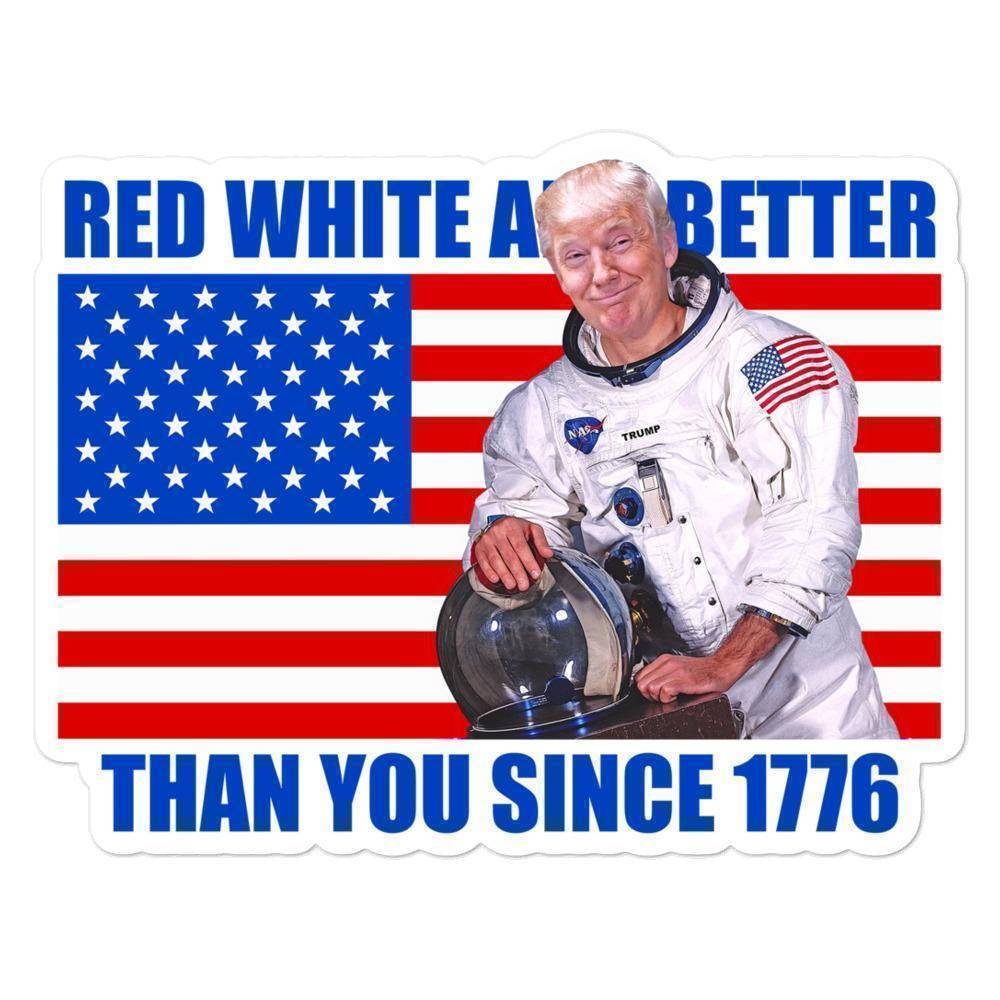 Red, White , and Better Than You Since 1776 Sticker