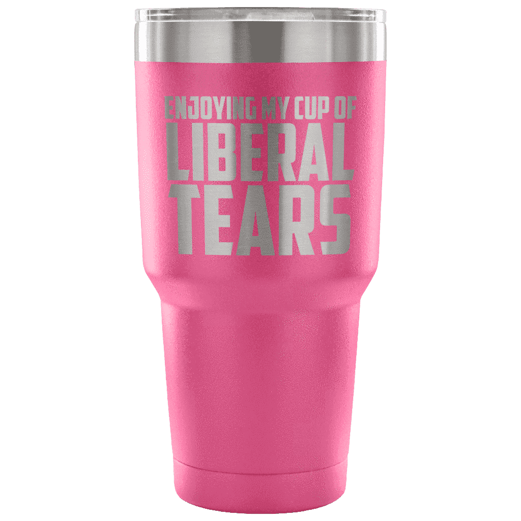 Enjoying My Cup of Liberal Tears Tumblers teelaunch Pink