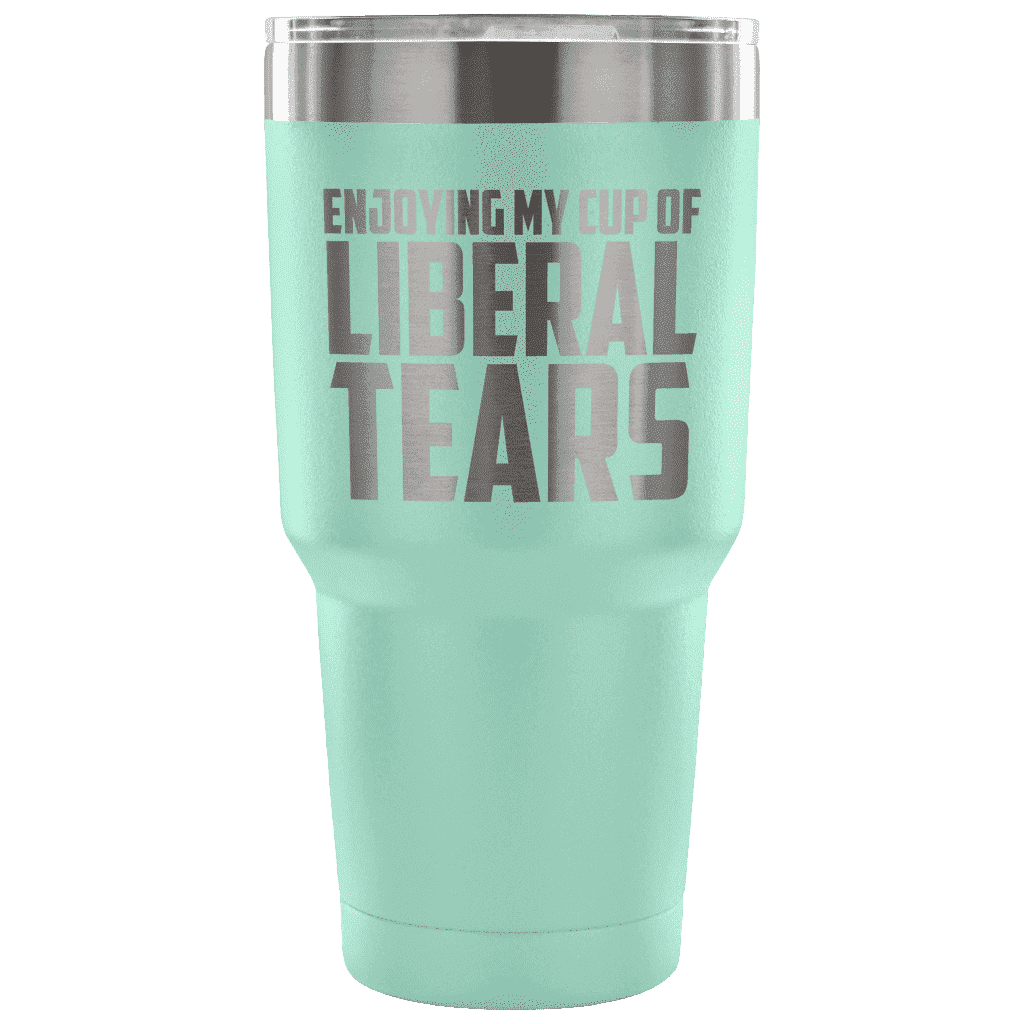 Enjoying My Cup of Liberal Tears Tumblers teelaunch Teal
