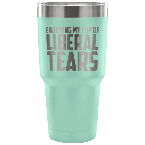 Image of Enjoying My Cup of Liberal Tears Tumblers teelaunch Teal