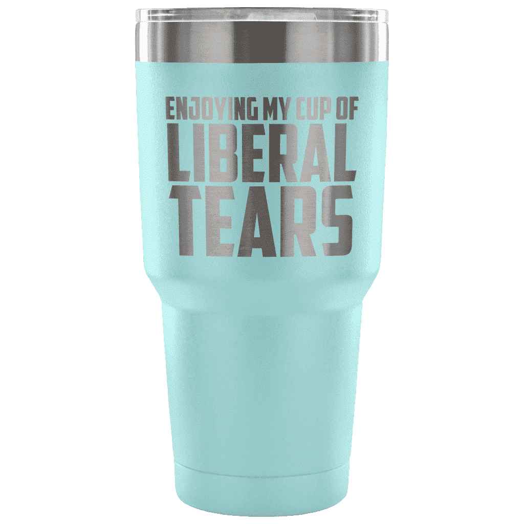 Enjoying My Cup of Liberal Tears Tumblers teelaunch Light Blue