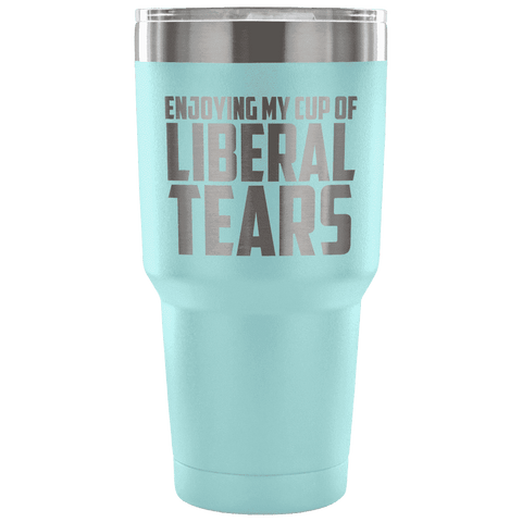 Image of Enjoying My Cup of Liberal Tears Tumblers teelaunch Light Blue