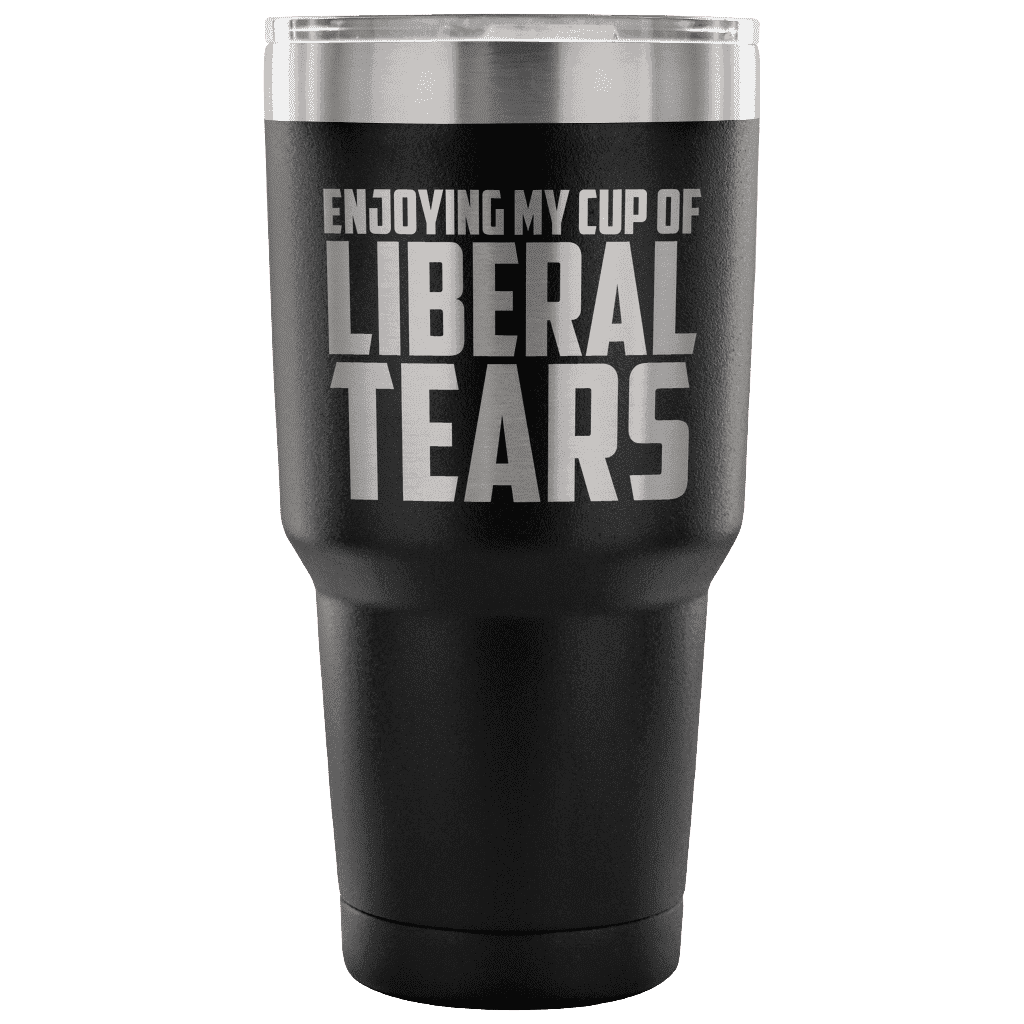 Enjoying My Cup of Liberal Tears Tumblers teelaunch Black