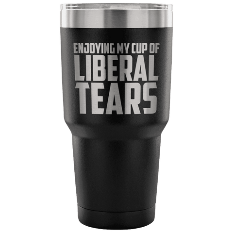 Image of Enjoying My Cup of Liberal Tears Tumblers teelaunch Black