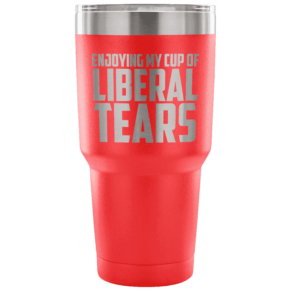Enjoying My Cup of Liberal Tears Tumblers teelaunch red
