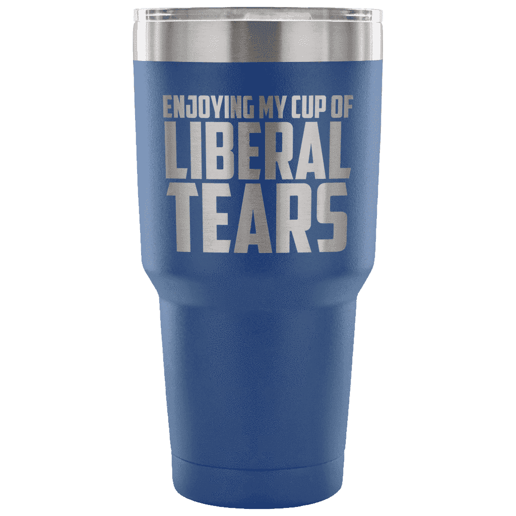 Enjoying My Cup of Liberal Tears Tumblers teelaunch Blue