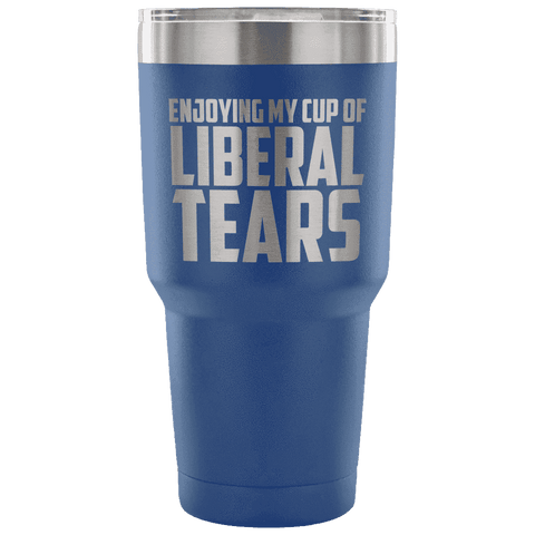 Image of Enjoying My Cup of Liberal Tears Tumblers teelaunch Blue