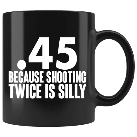 Image of .45 Because Shooting Twice is Silly Mug - Greater Half