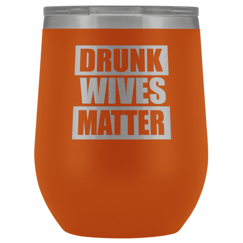 Image of Drunk Wives Matter Wine Tumbler - Greater Half