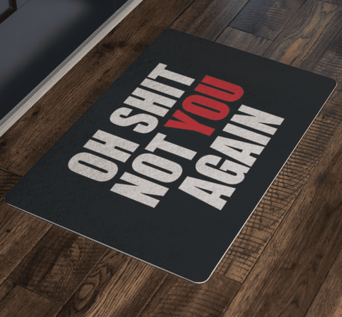 Image of Oh Shit Not You Again Doormat