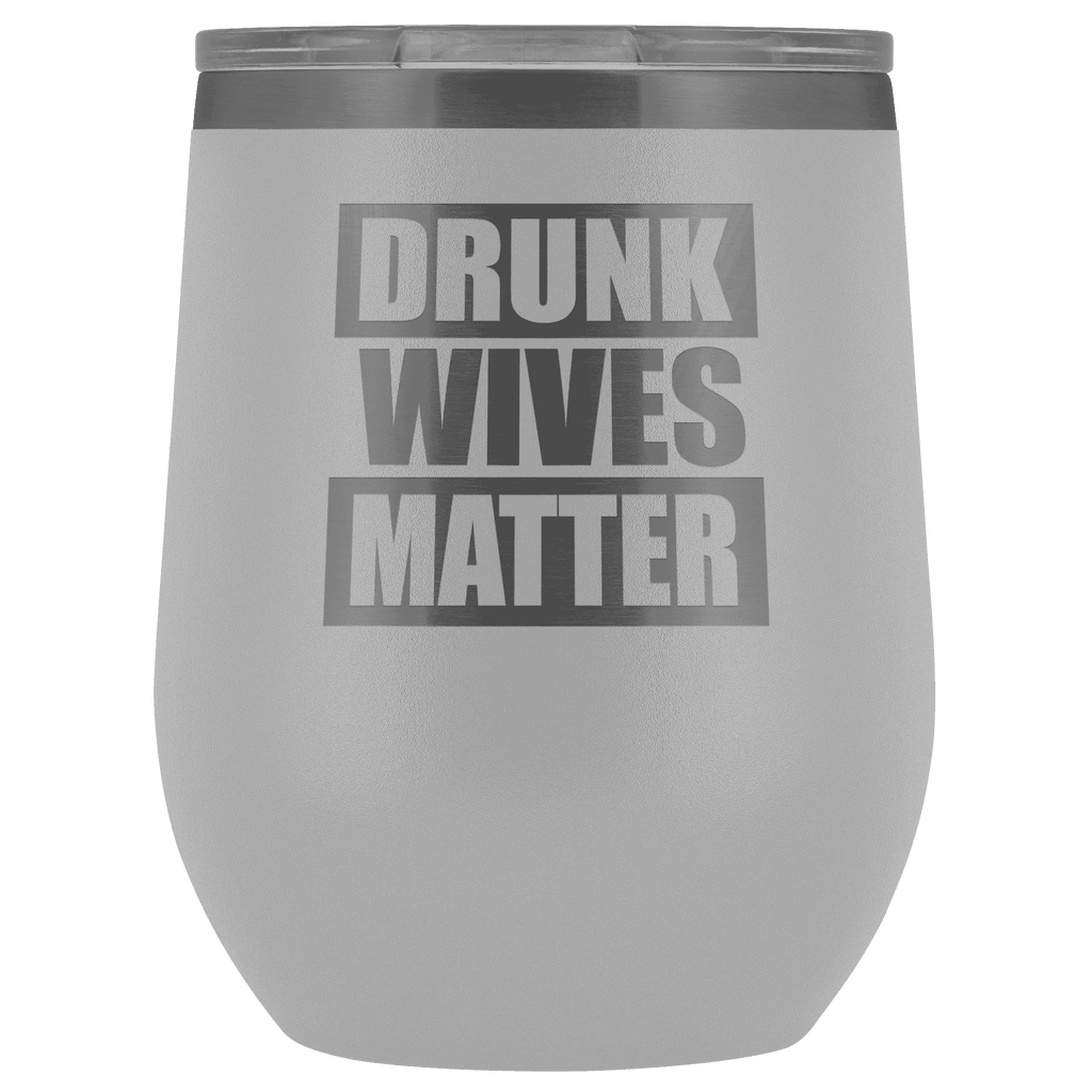 Drunk Wives Matter Wine Tumbler - Greater Half