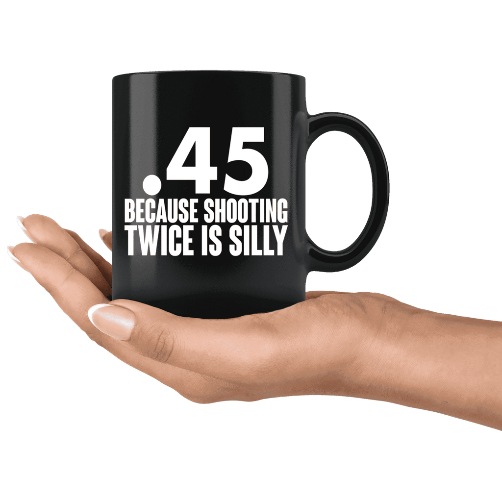.45 Because Shooting Twice is Silly Mug