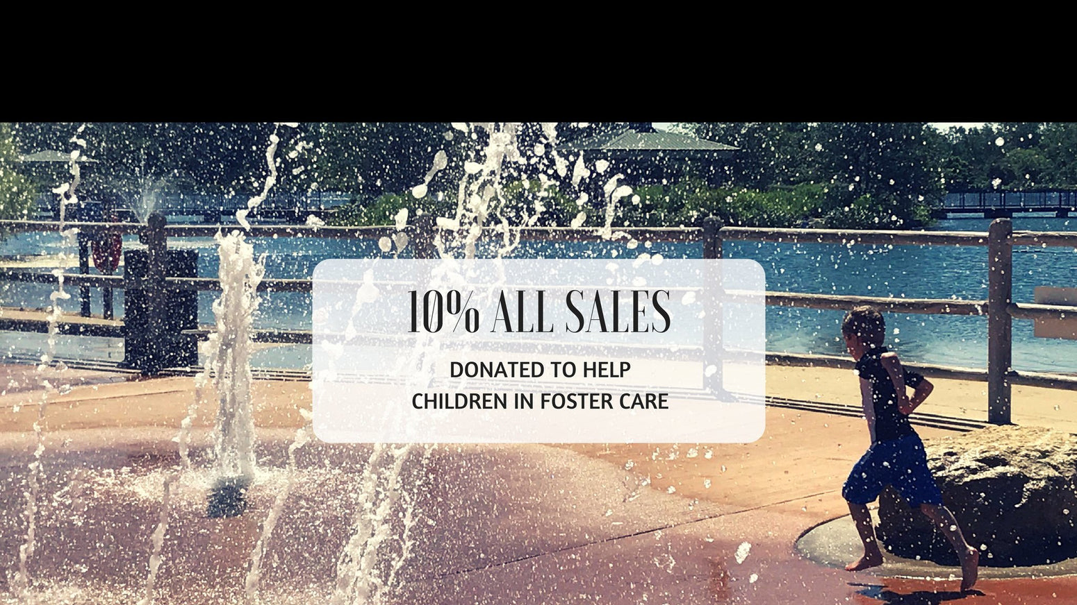10% sales donated to fulfill wishes of children in foster care