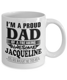 I am A Proud Dad of Freaking Awesome Jacqueline ..Yes, She Bought Me This Mug
