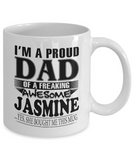 I am A Proud Dad of Freaking Awesome Jasmine ..Yes, She Bought Me This Mug
