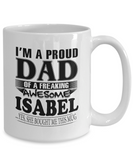 I am A Proud Dad of Freaking Awesome Isabel ..Yes, She Bought Me This Mug