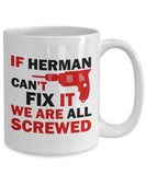 Herman Mug- If Herman Can't Fix It We Are All Screwed Funny Mug For Herman