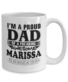 I am A Proud Dad of Freaking Awesome Marissa ..Yes, She Bought Me This Mug