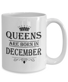 Queens Are Born In December Mug - Birthday Coffee Mug - Gift for Mothers, Wife, Grandma, Daughter, Celebrating White Color Ceramic