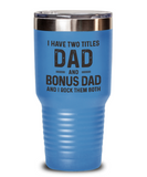 I Have Two Titles Dad And Bonus Dad Funny Step Dad Tumbler Fathers Day Gift