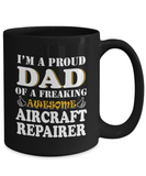 Proud Dad Of A Freaking Awesome AirCraft Repairer Coffee Mug Tea Cup