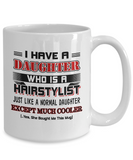 I Have A Daughter Who Is A Hairstylist Funny Coffee Mug White Color 11oz, 15oz