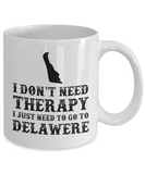 I dont need Therapy, I just need to go to Delawere