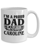 I am A Proud Dad of Freaking Awesome Caroline, Mugs For Dad, Mugs For Him, Daddy Gifts